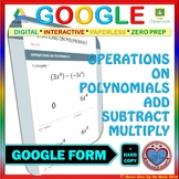 Use with Google Forms: Operations on Polynomials (Add, Subtract, & Multiply)