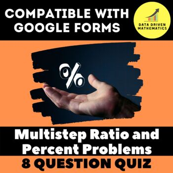 Google Forms Quiz - Multistep Ratio and Percent Problems - 7.RP.3