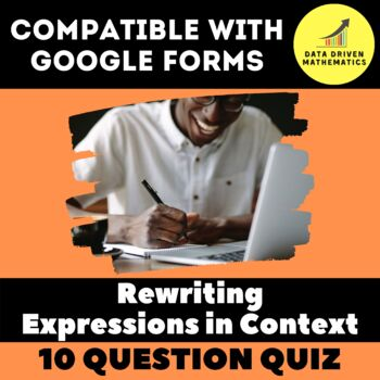 Google Forms Quiz - Rewriting Expressions in a Problem Context - 7.EE.2