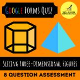 Google Forms Quiz - Slicing Three-Dimensional Figures - 7.G.3