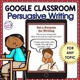 Google Classroom Persuasive Writing