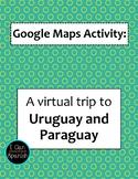 Google Maps Virtual Trip-Uruguay and Paraguay