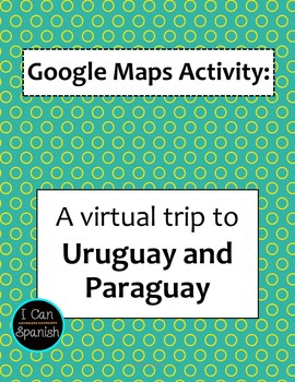 Google Maps Virtual Trip-Uruguay and Paraguay