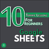 Google Sheets Bundle - 10 Terrific Lessons for Beginners