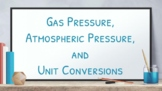 Google Slides: Gas and atm pressure, and unit conversion(w