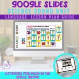 Google Slides™ Science Sound Language Unit - for virtual p
