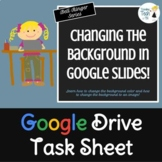 Google Slides Task Sheet BELL RINGER - Changing the Backgr