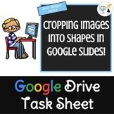 Google Slides Task Sheet BELL RINGER - Cropping Images into Shapes - Editable!