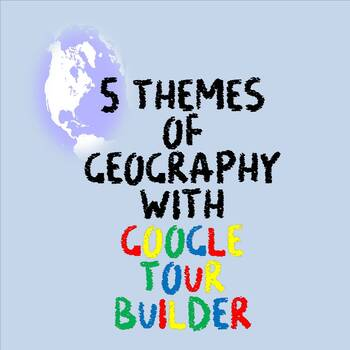 Google Tour Builder- 5 Themes of Geography