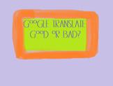Google Translate: Good or Bad?