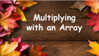Google classroom- Interactive Multiplying with Arrays Activity- Fall Themed