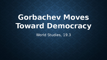 Gorbachev Moves Toward Democracy (PowerPoint)