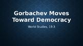 Gorbachev Moves Toward Democracy (PowerPoint)