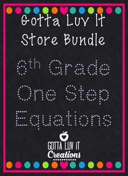 Gotta Luv It 6th Grade One Step Equations Bundle