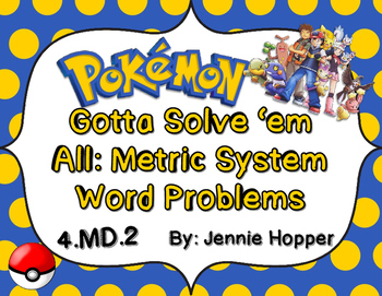 Gotta Solve 'em All: Metric System Word Problem Task Cards 4.MD.2
