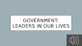 Government: Leaders in Our Lives