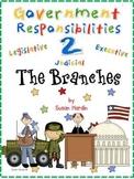 Government Responsibilities 2:  The Branches - Legislative, Executive, Judicial