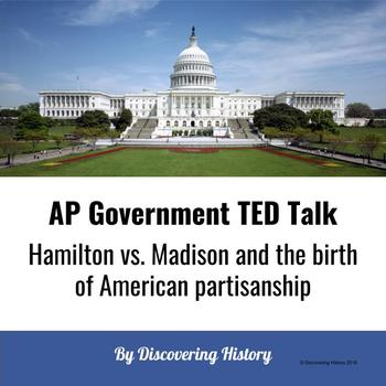 Government TED Talk: Hamilton vs. Madison and the birth of American partisanship