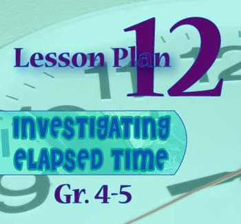 Gr. 4-5 Lesson 12 of 12: Measuring ELAPSED TIME in Days, Weeks, Months, Years