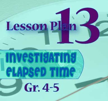 Gr. 4-5 Lesson 13: Elapsed Time REVIEW