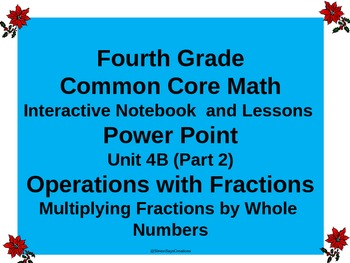 Gr4 Math Common Core Unit 4B Multiplying Fractions  Notebook & Lesson Powerpoint