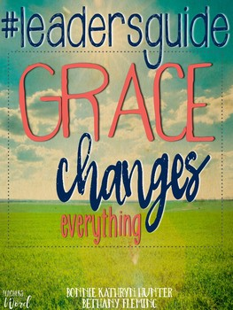 Grace Changes Everything Leader's Guide