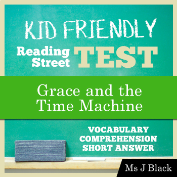 Grace and the Time Machine KID FRIENDLY Reading Street Test