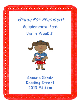 Grace for President, Reading Street Unit 6 Week 5 Resource Pack
