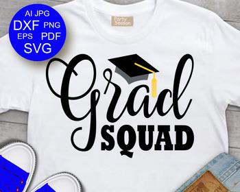 Grad Squad Svg files Graduate 2018 Svg Grad party decor Grad shirt svg