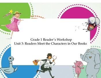 Grade 1 Reader's Workshop Unit 3: Readers Meet the Characters in Our Books