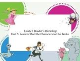 Grade 1 Reader's Workshop Unit 3: Readers Meet the Charact