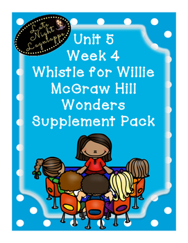Grade 1 Reading Wonders Unit 5 Week 4 Whistle for Willie