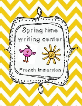 Grade 1- Writing Center- Spring Themed- French Immersion