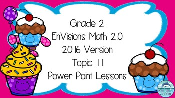 Grade 2 EnVisions Math 2.0 Version 2016 Topic 11 Power Point Lessons