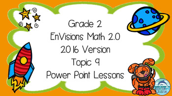 Grade 2 EnVisions Math 2.0 Version 2016 Topic 9 Inspired Power Point Lessons
