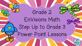 Grade 2 EnVisions Math Step Up to Grade 3 Power Point Lessons