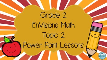 Grade 2 EnVisions Math Topic 2 Common Core Aligned Power Point Lessons