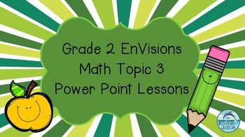 Grade 2 EnVisions Math Topic 3 Common Core Power Point Lessons