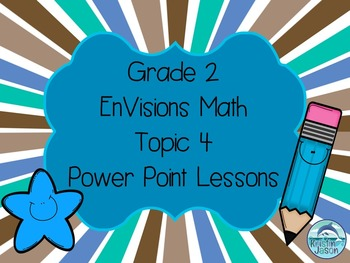 Grade 2 EnVisions Math Topic 4 Common Core Aligned Power Point Lessons