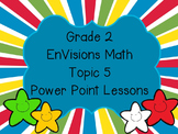 Grade 2 EnVisions Math Topic 5 Common Core Aligned Power Point Lessons