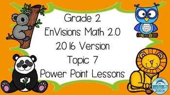 Grade 2 EnVisions Math Aligned 2.0 Version 2016 Topic 7  Power Point Lessons