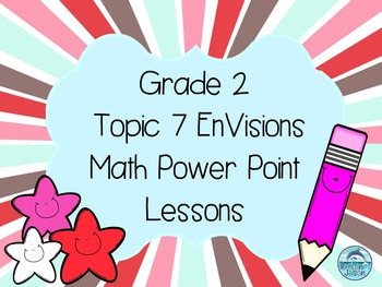 Grade 2 EnVisions Math Topic 7 Power Point Lessons