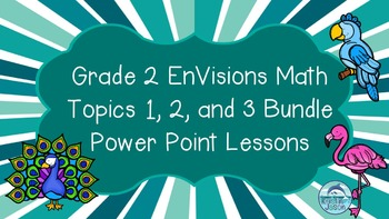 Grade 2 EnVisions Math Topics 1 2 and 3 Power Point Lesson Bundle