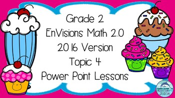 Grade 2 Envisions Math 2.0 Version 2016 Topic 4 Power Point Lessons
