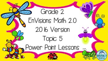 Grade 2 Envisions Math 2.0 Version 2016 Aligned Topic 5 Power Point Lessons