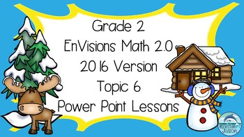 Grade 2 Envisions Math Aligned 2016 Topic 6 Power Point Lessons