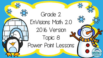 Grade 2 Envisions Math 2.0 Version 2016 Topic 8 Power Point Lessons