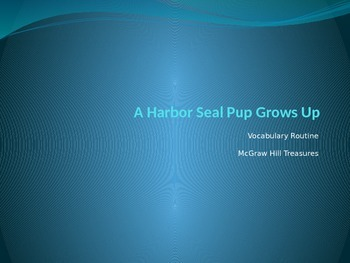 "Grade 2"" McGraw Hill Treasures: A Harbor Seal Grows Up Vocabulary PPT"