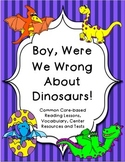Boy, Were We Wrong About Dinosaurs! Common Core Reading Unit