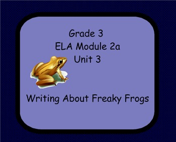 Grade 3 ELA Module 2a Unit 3 Lessons 1-3 Freaky Frogs!